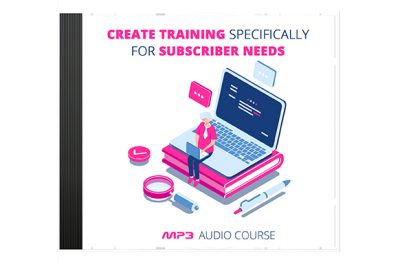 Create-Training-Specifically-for-Subscriber-Needs